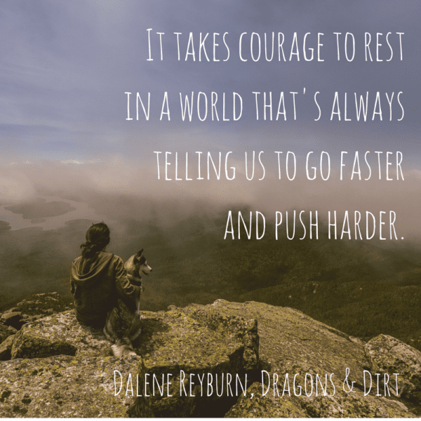 It takes courage to rest in a world