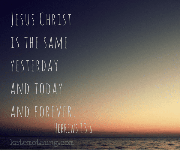 Jesus Christ is the sameyesterdayand