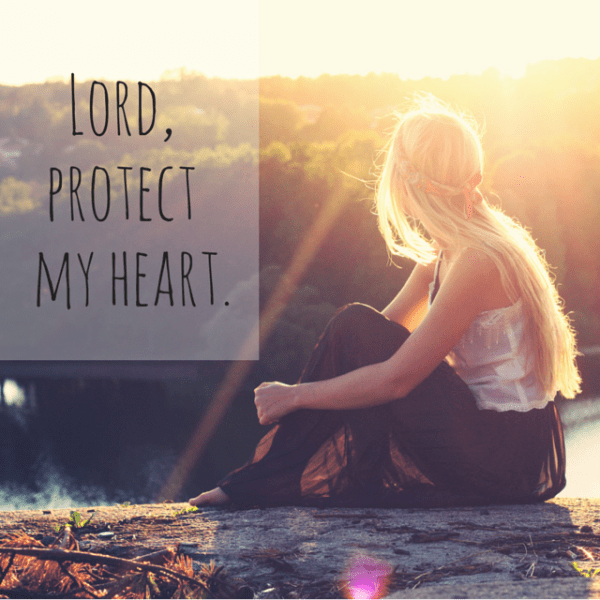 Lord, protect my heart.