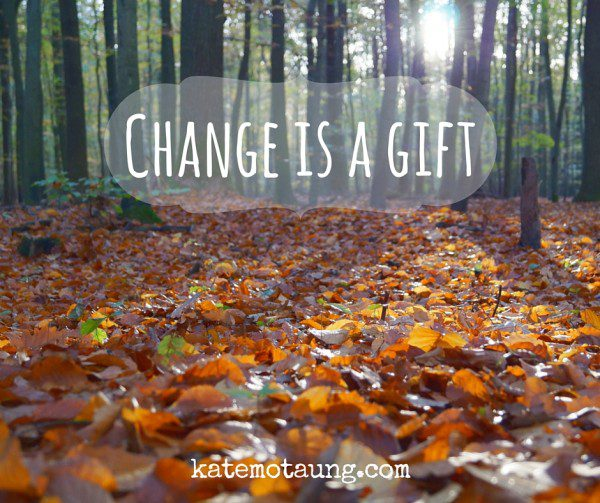 Change is a gift