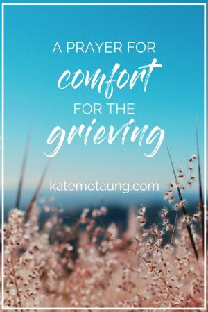 a prayer for comfort for those who are grieving