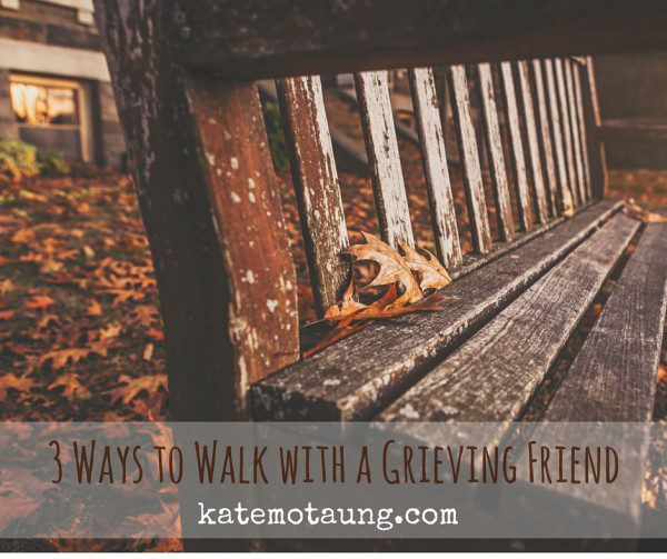 3 Ways to Walk with a Grieving Friend