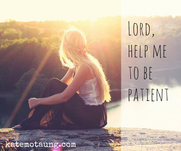Lord, help me not to be angry.