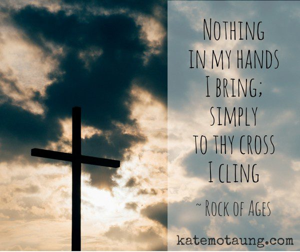 Nothing in my hands I bring; simply to thy cross I cling