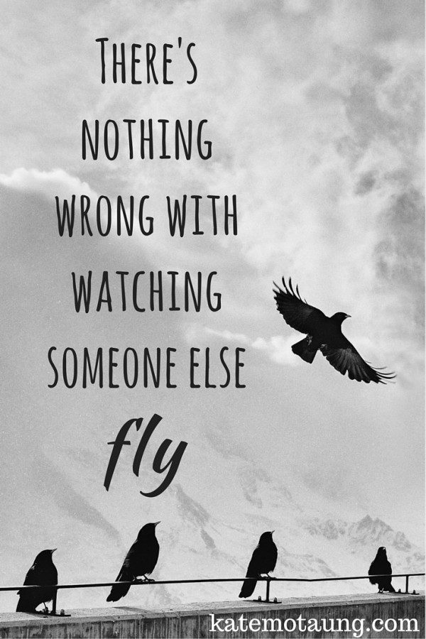 There's nothing wrong with watching someone else