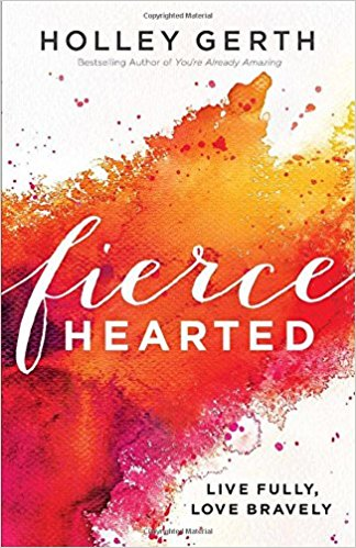 Fiercehearted by Holley Gerth